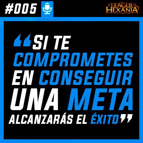#005 El poder de fijarse metas sientiéndote capaz de conseguirlas y el compromiso de andar el camino para llegar el éxito