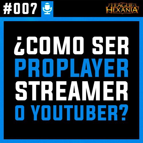 #007 Cómo ser proplayer, streamer o youtuber: beneficios, problemas, soluciones y los 3 pasos a dar.