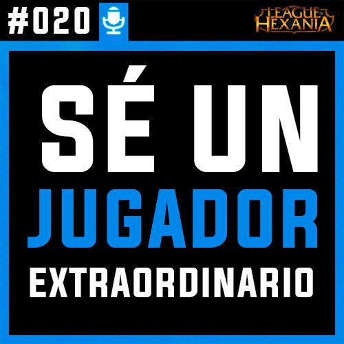 #020 - CONVÍERTETE EN UN JUGADOR EXTRAORDINARIO